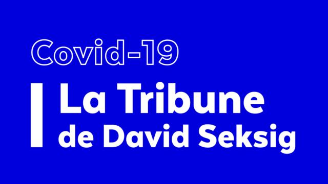 Covid-19 - La Tribune de David Seksig