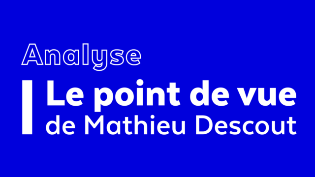 Analyse - Le point de vue de Mathieu Descout
